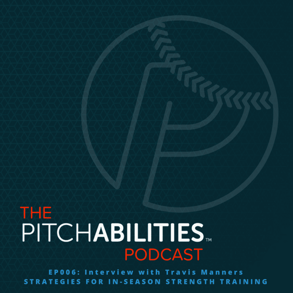 PITCHABILITIES Podcast – Episode 006: Travis Manners – Strategies for In-Season Strength Training