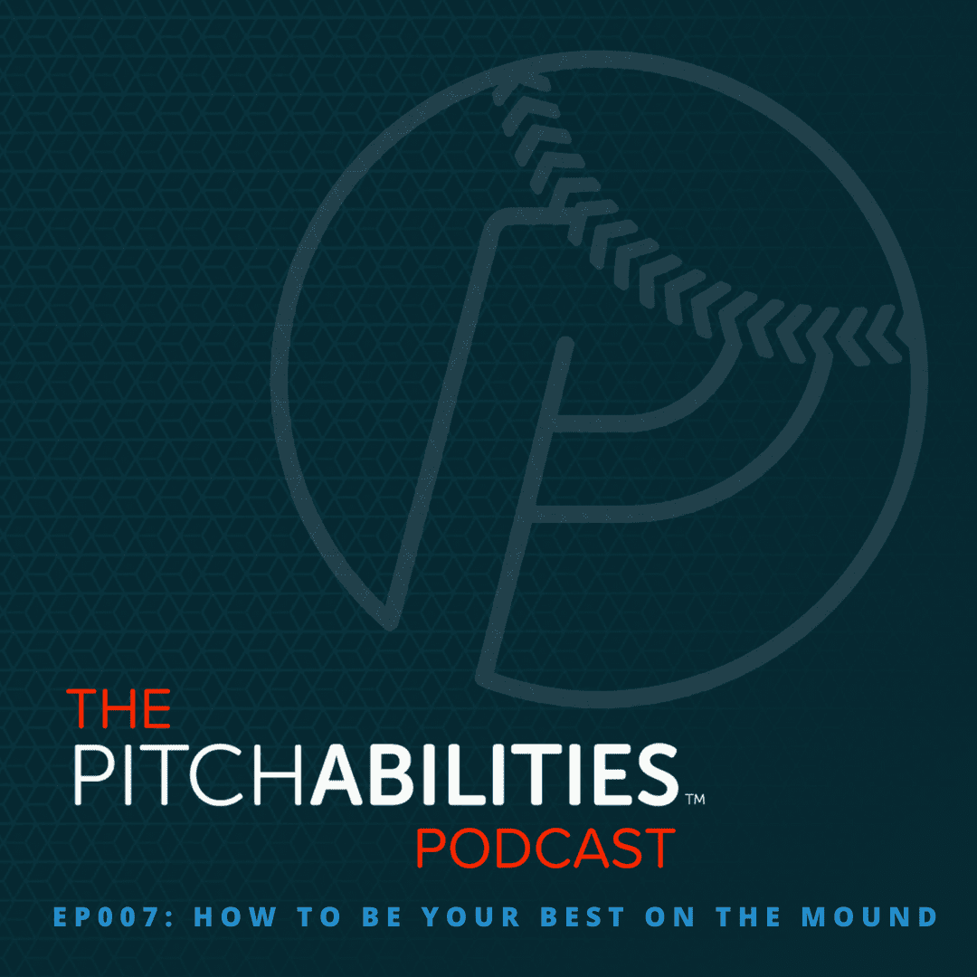 PITCHABILITIES Podcast – Episode 007: How To Be Your Best on the Mound