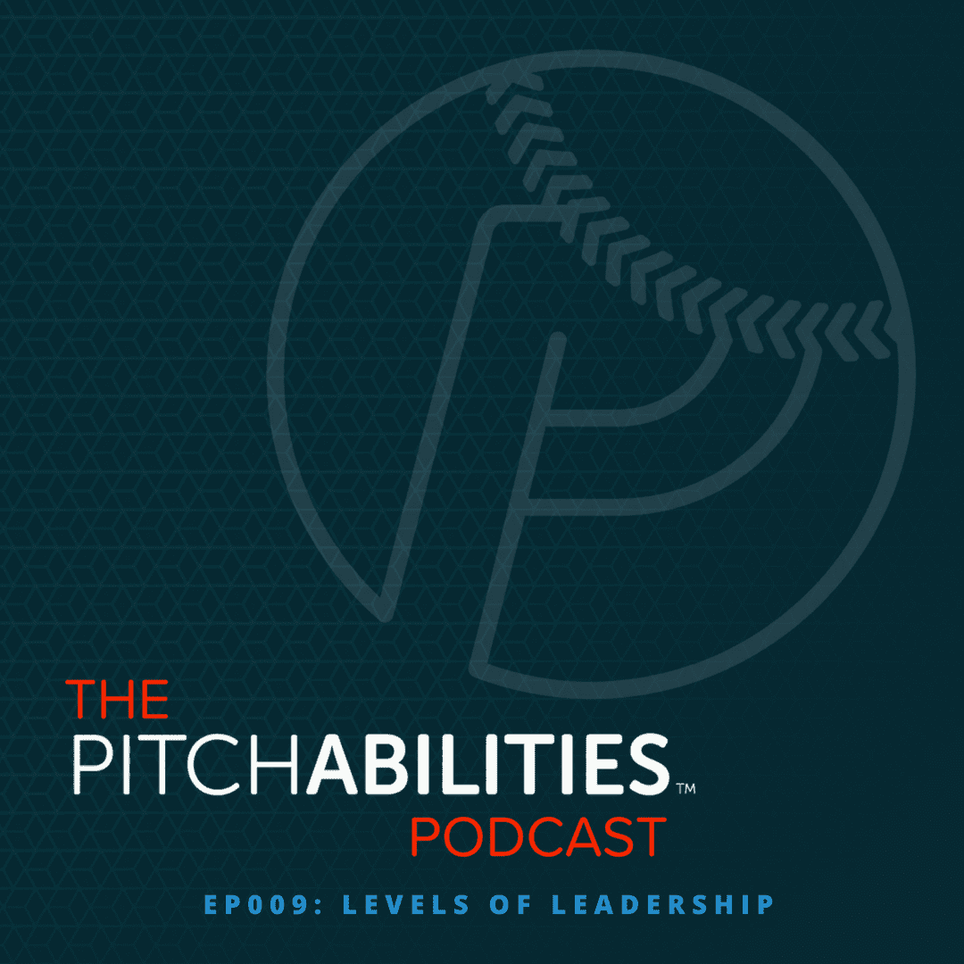 PITCHABILITIES Podcast – Episode 009: Levels of Leadership