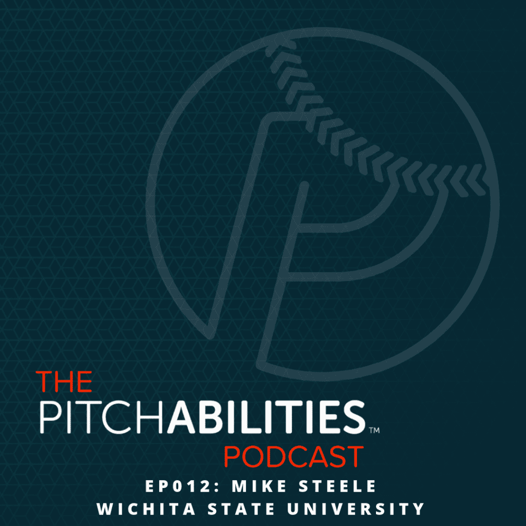 PITCHABILITIES Podcast: Episode 012 – Developing a Competitive Mindset (with Mike Steele, Wichita State University)